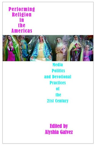 Performing Religion in the Americas: Media, Politics, and Devotional Practices of the 2