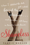 Shameless: How I Ditched the Diet, Got Naked, Found True Pleasure...and Somehow Got Home in Time To Cook Dinner