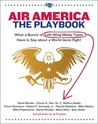 Air America: The Playbook: What a Bunch of Left Wing Media Types have to Teach you about a World Gone Right