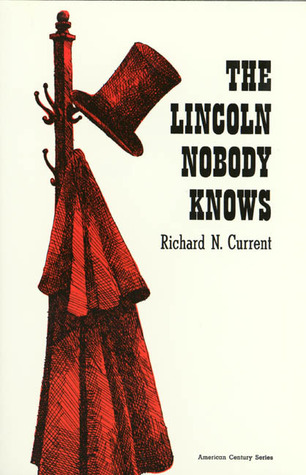 The Lincoln Nobody Knows by Richard Nelson Current