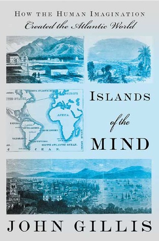 Islands of the Mind: How the Human Imagination Created the Atlantic World