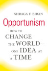 Opportunism: How to Change the World--One Idea at a Time