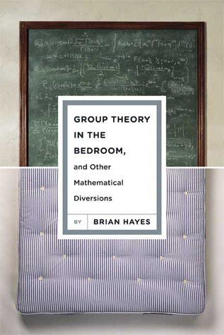 Group Theory in the Bedroom, and Other Mathematical Diversions by Brian Hayes