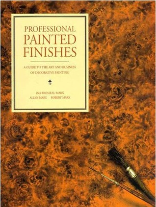Professional Painted Finishes by Ina Brosseau Marx