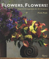 Flowers, Flowers!: Inspired Arrangements for All Occasions