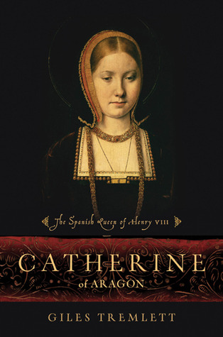 Catherine of Aragon by Giles Tremlett