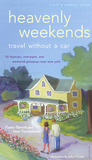 Heavenly Weekends: Travel Without a Car, 52 Daytrips, Overnight and Weekend Getaways Near NY