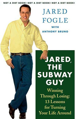 Jared, the Subway Guy by Jared Fogle