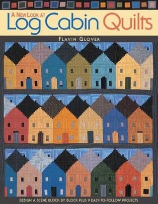 A New Look at Log Cabin Quilts: Design a Scene Block by Block Plus 9 Easy-To-Follow Projects