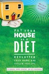 Put Your House on a Diet: De-Clutter Your Home and Reclaim Your Life