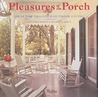 Pleasures of the Porch : Ideas for Gracious Outdoor Living