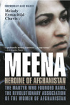 Meena, Heroine of Afghanistan: The Martyr Who Founded RAWA, the Revolutionary Association of the Women of Afghanistan