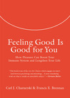 Feeling Good Is Good for You: How Pleasure Can Boost Your Immune System and Lengthen Your Life