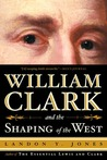 William Clark And The Shaping Of The West