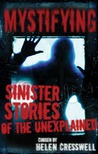Mystifying: Sinister Stories of the Unexplained