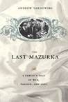 The Last Mazurka: A Family's Tale of War, Passion, and Loss