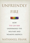 Unfriendly Fire: How the Gay Ban Undermines the Military and Weakens America