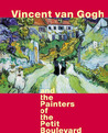 Vincent Van Gogh and the Painters of the Petit Boulevard