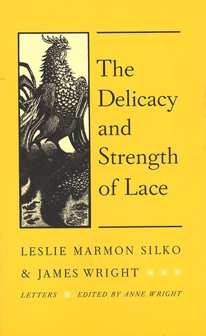 The Delicacy and Strength of Lace: Letters Between Leslie Marmon Silko and James Wright