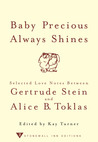 Baby Precious Always Shines: Selected Love Notes Between Gertrude Stein and Alice B. Toklas