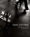 Louis Stettner: Wisdom Cries Out in the Streets