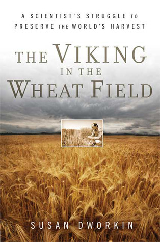 The Viking in the Wheat Field: A Scientist's Struggle to Preserve the World's Harvest