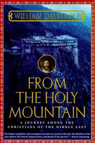 From the Holy Mountain by William Dalrymple