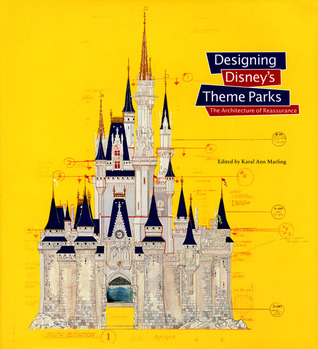 Designing Disney's Theme Parks by Karal Ann Marling