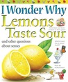 I Wonder Why Lemons Taste Sour: and Other Questions About the Senses