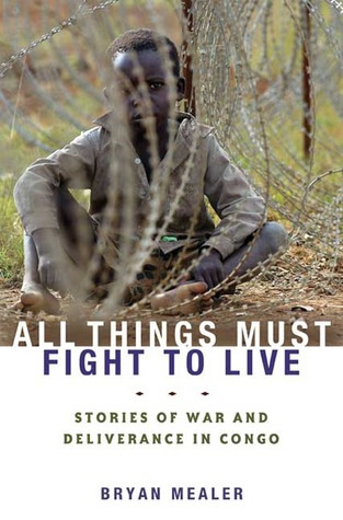 All Things Must Fight to Live by Bryan Mealer