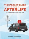 The Pocket Guide to the Afterlife: 91 Places Death Might Take You