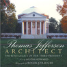 Thomas Jefferson, Architect: The Built Legacy of Our Third President