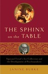 The Sphinx on the Table: Sigmund Freud's Art Collection and the Development of Psychoanalysis
