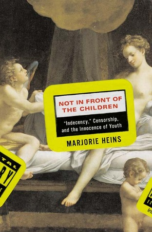 """Not in Front of the Children: """"Indencency, """" Censorship, and the Innocence of Youth"""