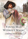 A Young Man Without Magic (The Fall of the Sorcerers, #1)