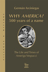 Why America?: 500 Years of a Name: The Life and Times of Amerigo Vespucci