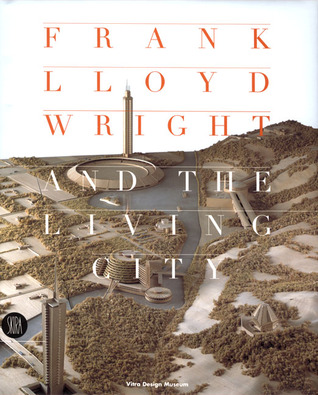 Frank Lloyd Wright and the Living City by David G. De Long