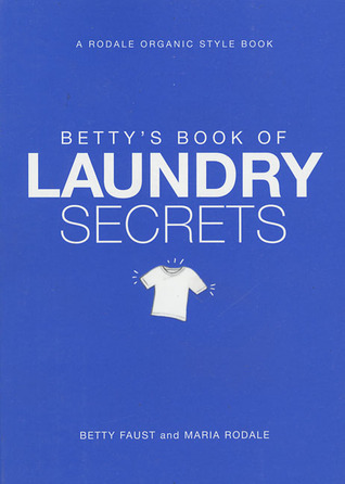 Betty's Book of Laundry Secrets by Betty Faust