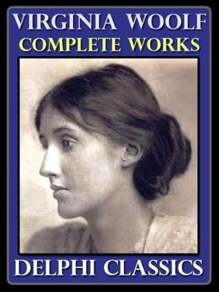The Complete Works of Virginia Woolf - Delphi Classics by Virginia Woolf