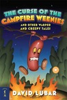 The Curse of the Campfire Weenies: And Other Warped and Creepy Tales