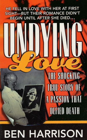 Undying Love: The True Story Of A Passion That Defied Death
