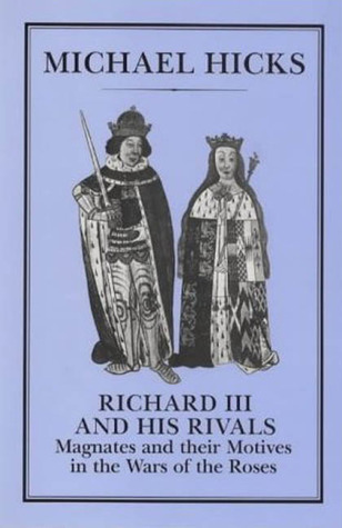 Richard III and His Rivals by Michael Hicks