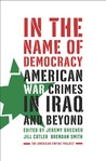 In the Name of Democracy: American War Crimes in Iraq and Beyond