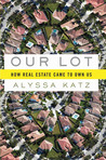 Our Lot: How Real Estate Came to Own Us