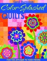 Color-Splashed Quilts: Fuse Fun Applique to Your Piecing