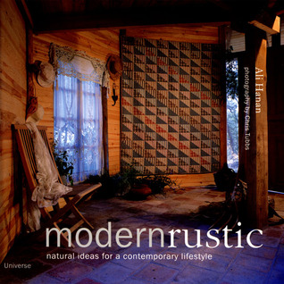 Modern Rustic: Natural Ideas for a Contemporary Lifestyle