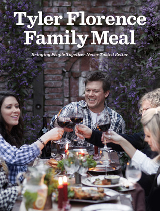 Tyler Florence Family Meal by Tyler Florence