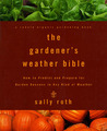 The Gardener's Weather Bible: How to Predict and Prepare for Garden Success in Any Kind of Weather
