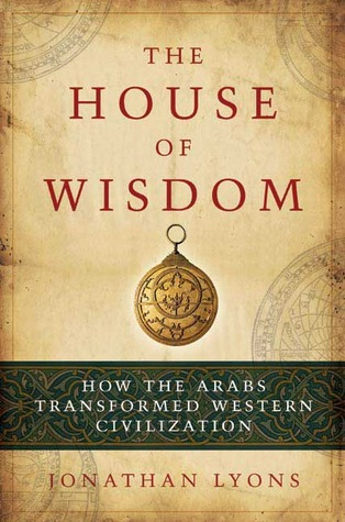 House Of Wisdom, The by Jonathan Lyons