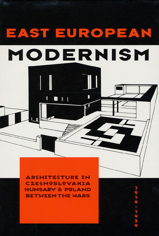 East European Modernism: Architecure in Czechoslovakia, Hungary, & Poland Between the Wars, 1919-1939